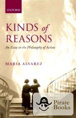 kinds of reasons an essay in the philosophy of action Maria alvarez , kinds of reasons: an essay in the philosophy of action reviewed by.